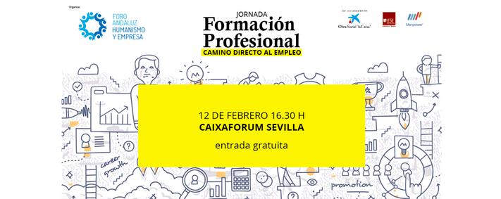 PROGRAMA COMPLETO. Jornada Formación Profesional, camino directo al Empleo. 12 de febrero, Caixaforum Sevilla